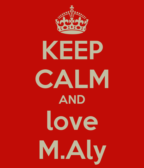 KEEP CALM AND love M.Aly