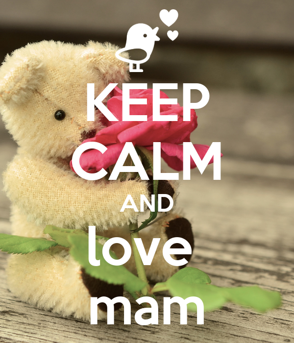 KEEP CALM AND love  mam