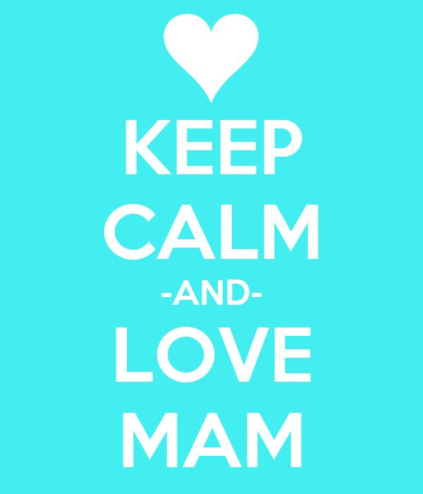 KEEP CALM -AND- LOVE  MAM