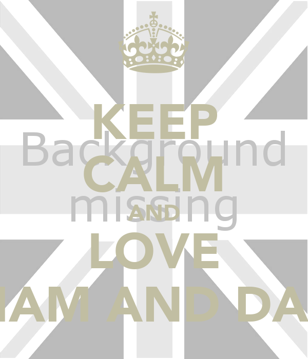 KEEP CALM AND LOVE MAM AND DAD
