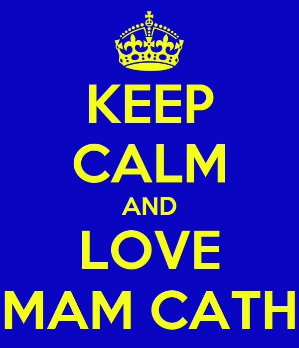 KEEP CALM AND LOVE MAM CATH