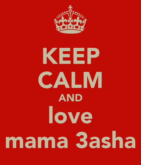 KEEP CALM AND love mama 3asha