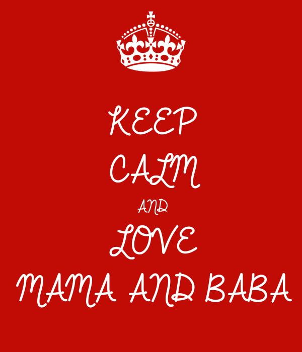 KEEP CALM AND LOVE MAMA AND BABA