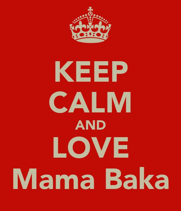 KEEP CALM AND LOVE Mama Baka