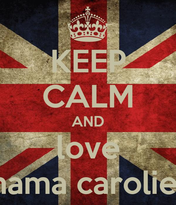 KEEP CALM AND love mama carolien