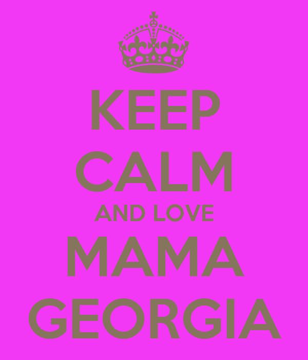 KEEP CALM AND LOVE MAMA GEORGIA