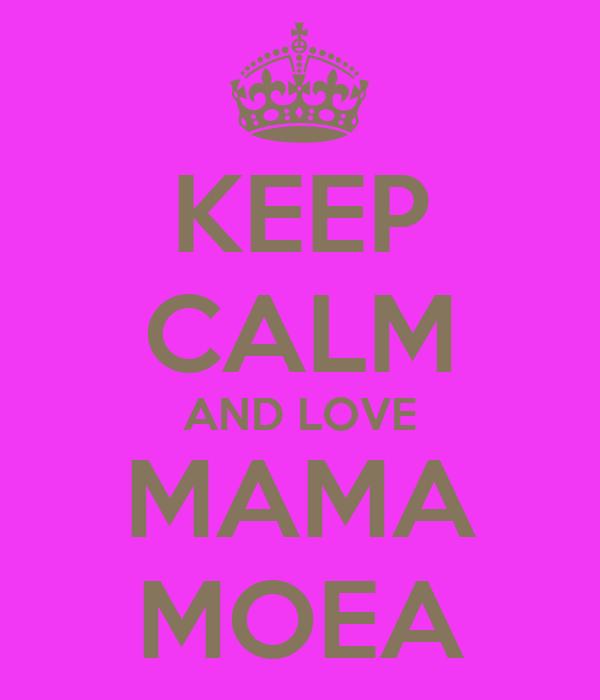 KEEP CALM AND LOVE MAMA MOEA