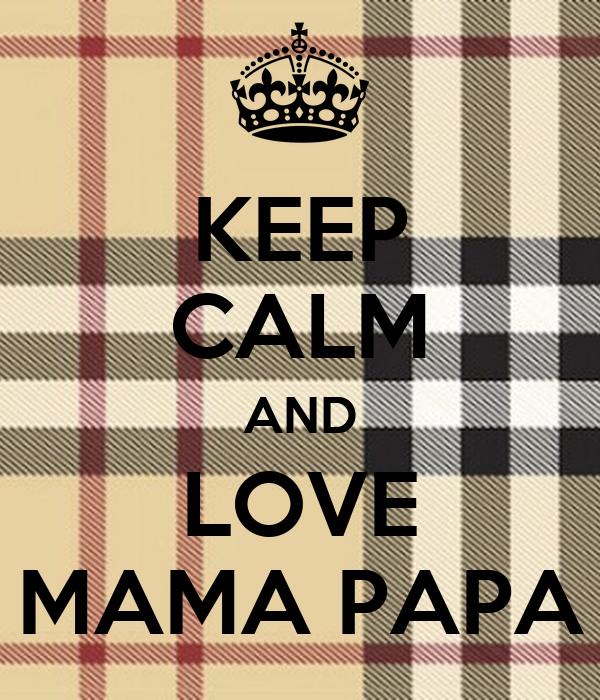 KEEP CALM AND LOVE MAMA PAPA