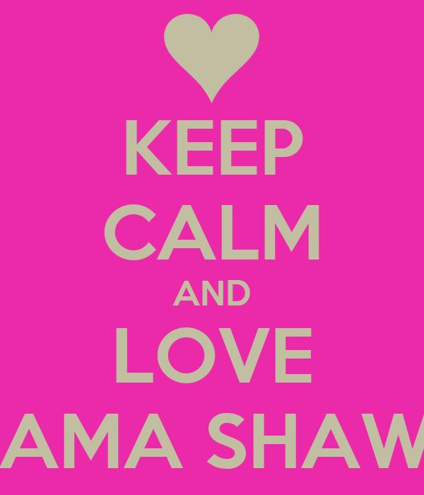 KEEP CALM AND LOVE MAMA SHAWN