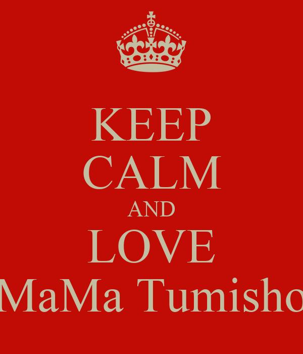 KEEP CALM AND LOVE MaMa Tumisho