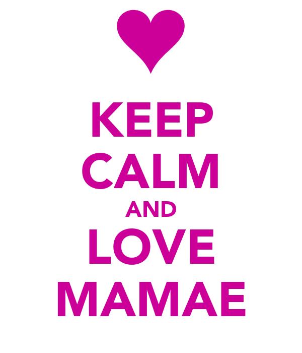 KEEP CALM AND LOVE MAMAE