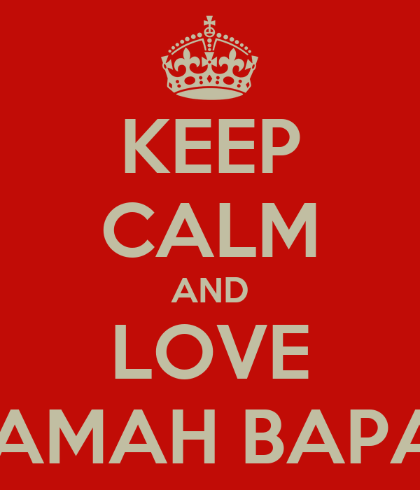 KEEP CALM AND LOVE MAMAH BAPAK
