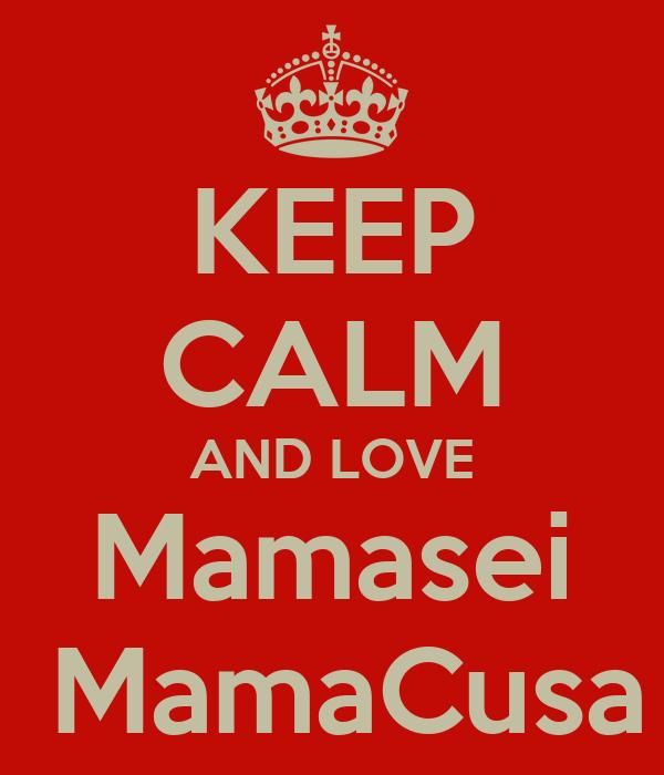 KEEP CALM AND LOVE Mamasei  MamaCusa