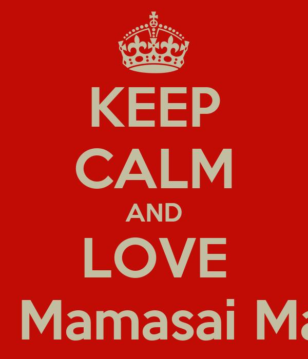 KEEP CALM AND LOVE Mamasei Mamasai MamaCusa