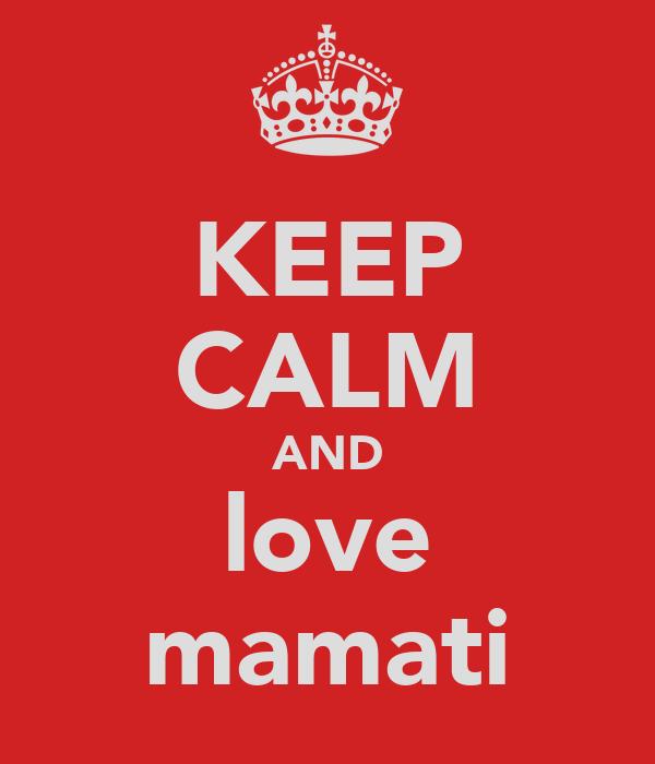 KEEP CALM AND love mamati