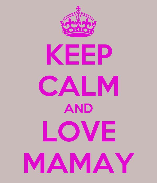 KEEP CALM AND LOVE MAMAY