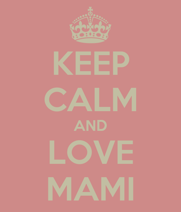 KEEP CALM AND LOVE MAMI