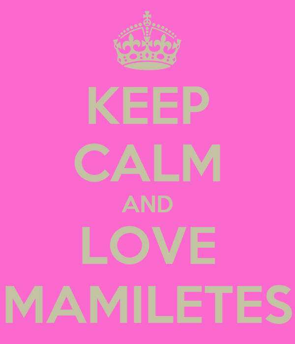 KEEP CALM AND LOVE MAMILETES
