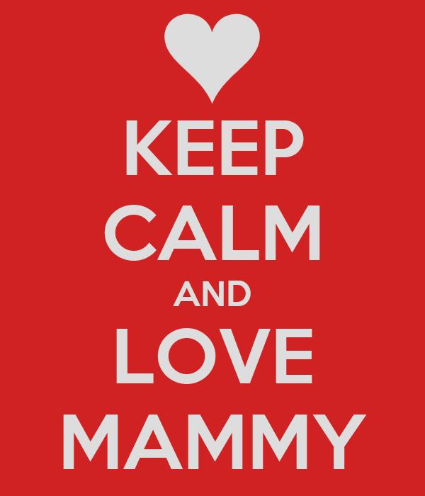 KEEP CALM AND LOVE MAMMY