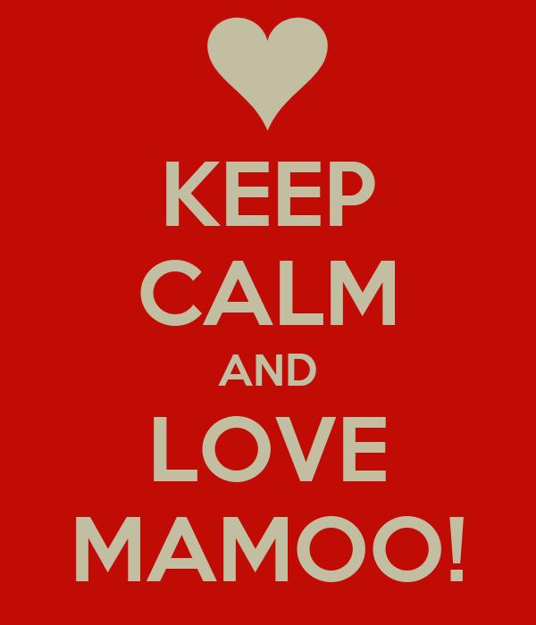 KEEP CALM AND LOVE MAMOO!