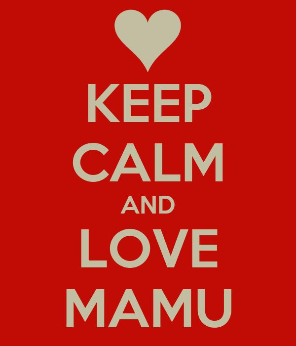 KEEP CALM AND LOVE MAMU