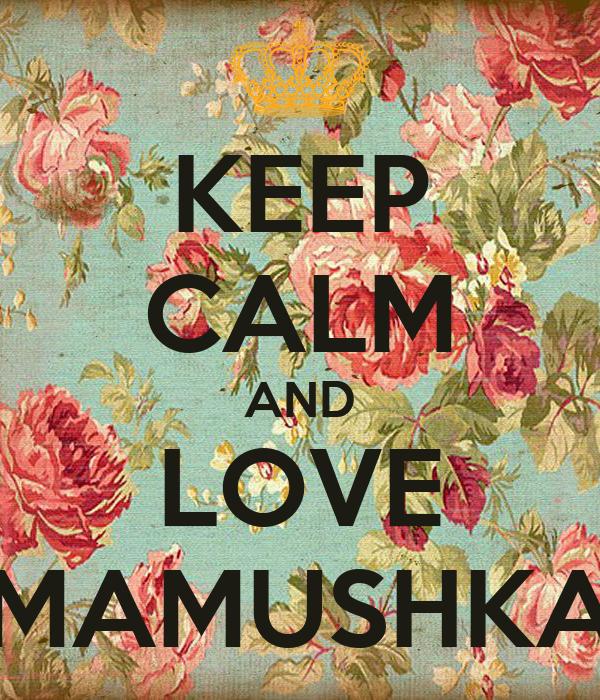 KEEP CALM AND LOVE MAMUSHKA