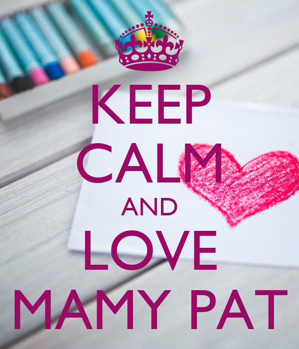 KEEP CALM AND LOVE MAMY PAT
