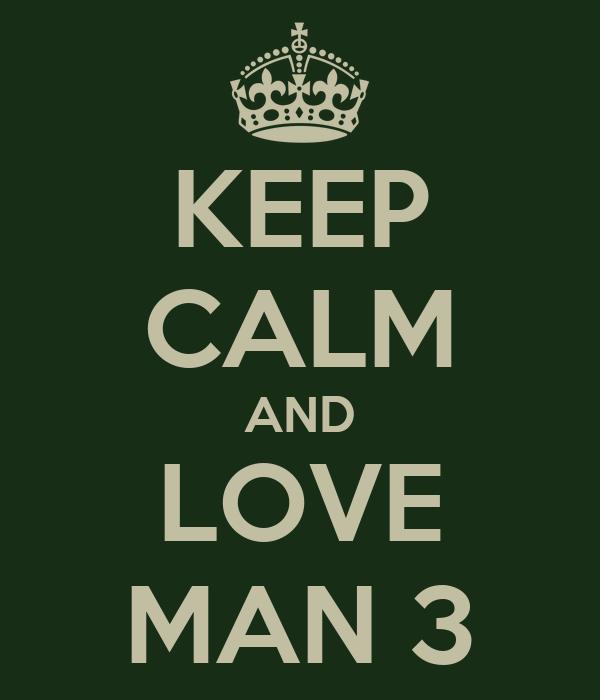 KEEP CALM AND LOVE MAN 3