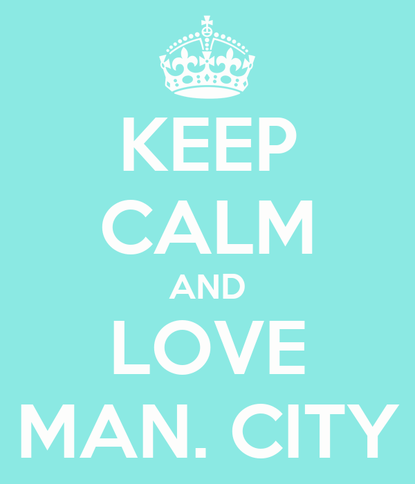 KEEP CALM AND LOVE MAN. CITY