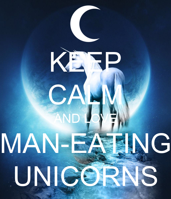 KEEP CALM AND LOVE MAN-EATING UNICORNS