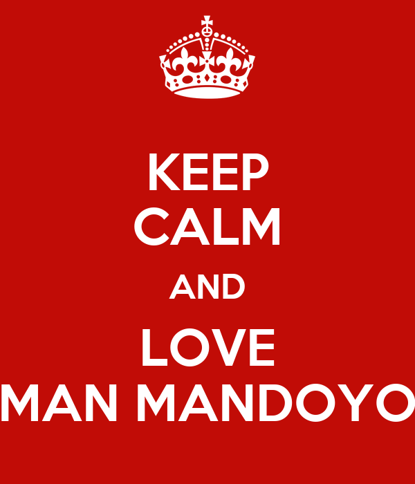KEEP CALM AND LOVE MAN MANDOYO
