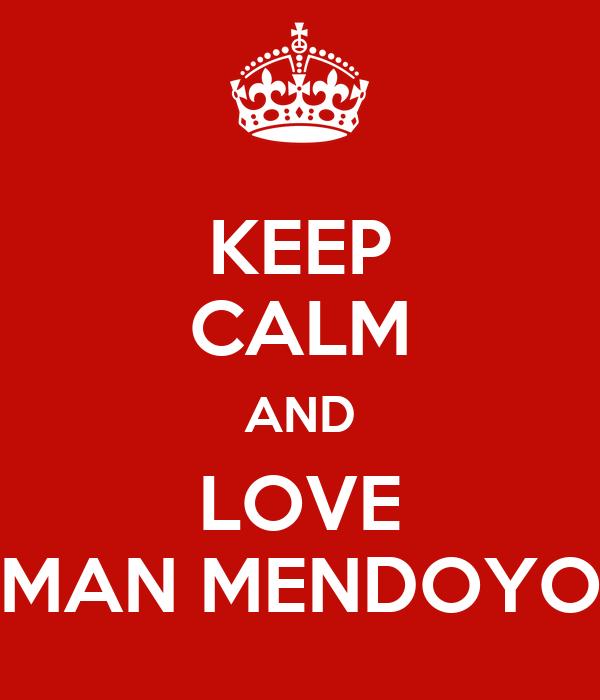 KEEP CALM AND LOVE MAN MENDOYO