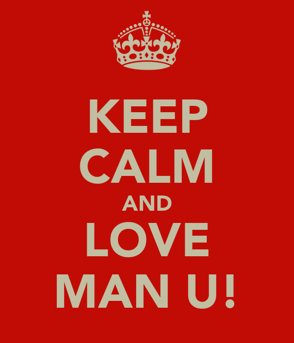 KEEP CALM AND LOVE MAN U!