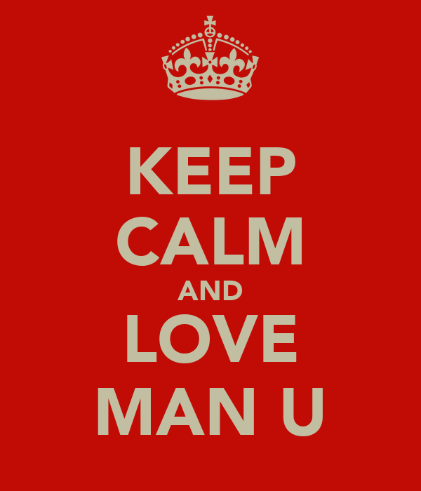KEEP CALM AND LOVE MAN U