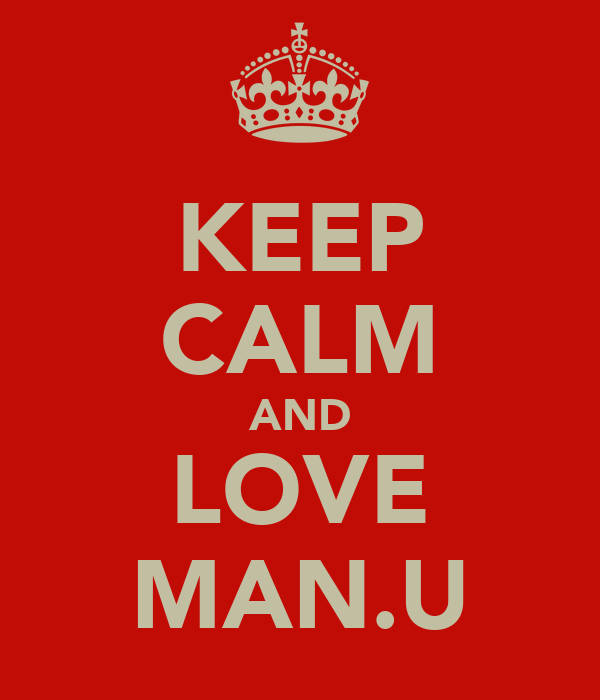KEEP CALM AND LOVE MAN.U