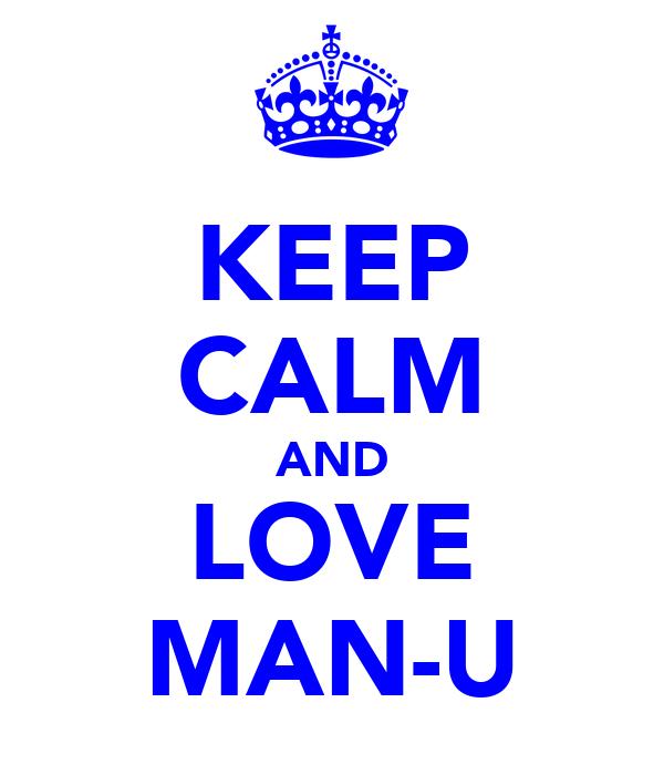 KEEP CALM AND LOVE MAN-U