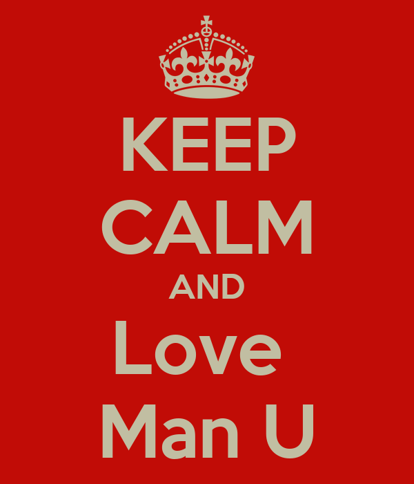 KEEP CALM AND Love  Man U