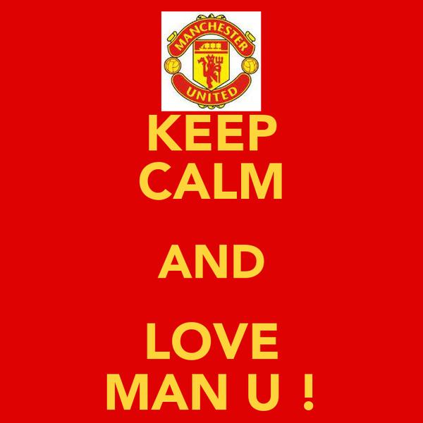 KEEP CALM AND LOVE MAN U !