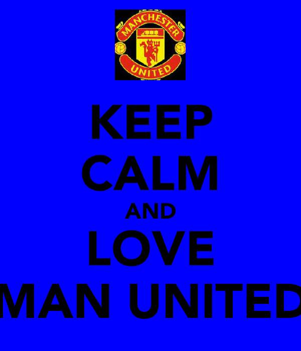 KEEP CALM AND LOVE MAN UNITED