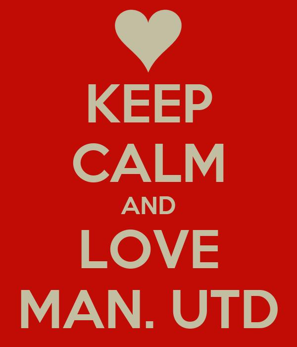 KEEP CALM AND LOVE MAN. UTD