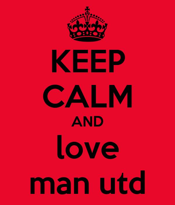 KEEP CALM AND love man utd