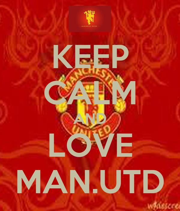 KEEP CALM AND LOVE MAN.UTD