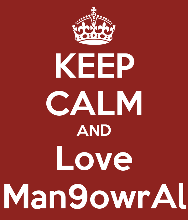KEEP CALM AND Love Man9owrAl