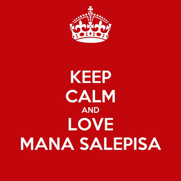 KEEP CALM AND LOVE MANA SALEPISA