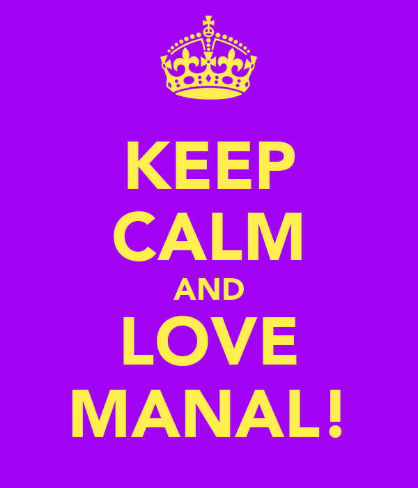 KEEP CALM AND LOVE MANAL!