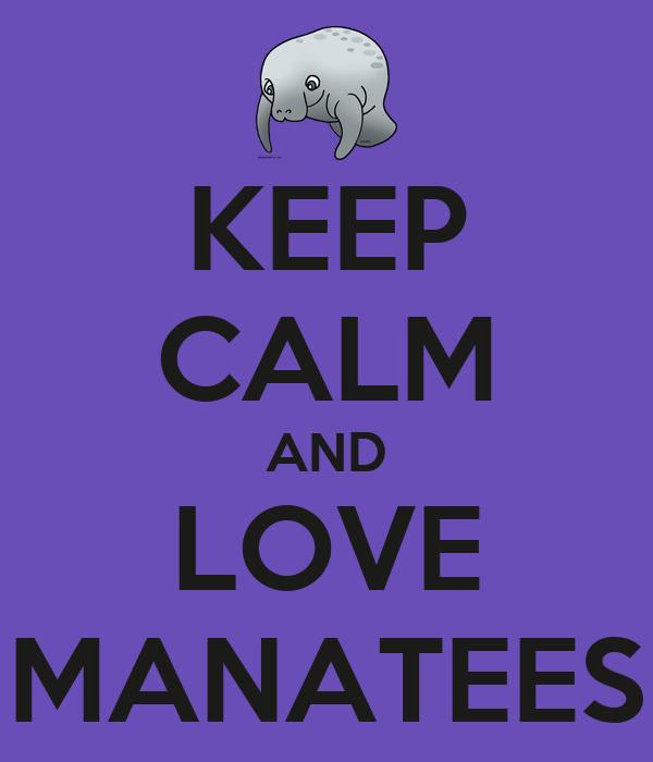 KEEP CALM AND LOVE MANATEES