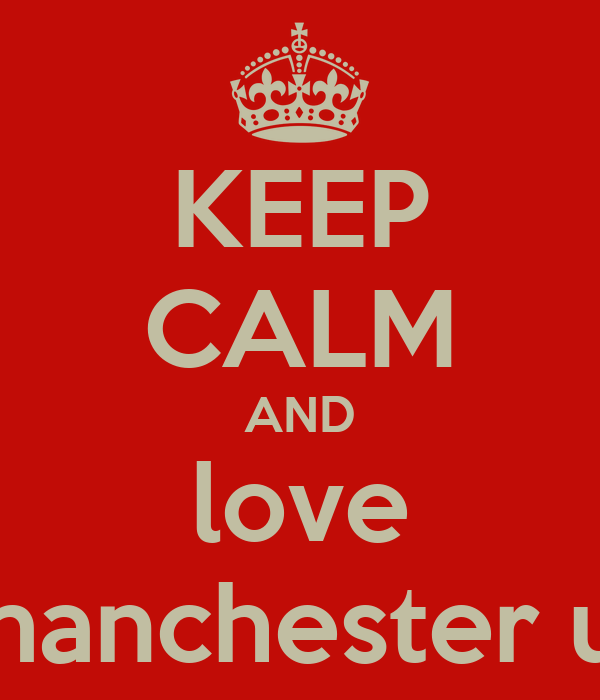 KEEP CALM AND love manchester u.