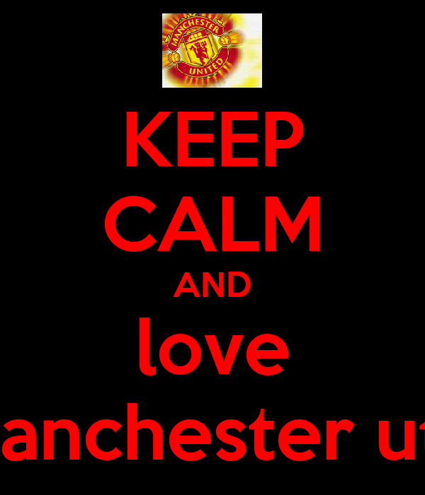 KEEP CALM AND love manchester utd