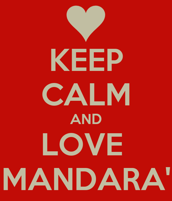 KEEP CALM AND LOVE  MANDARA'