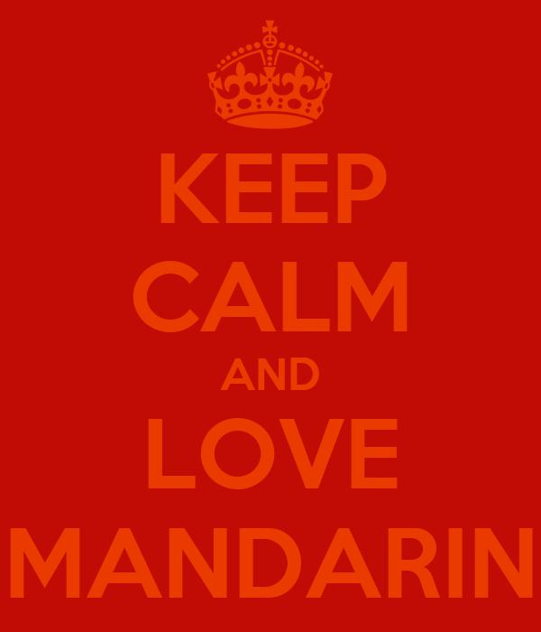 KEEP CALM AND LOVE MANDARIN
